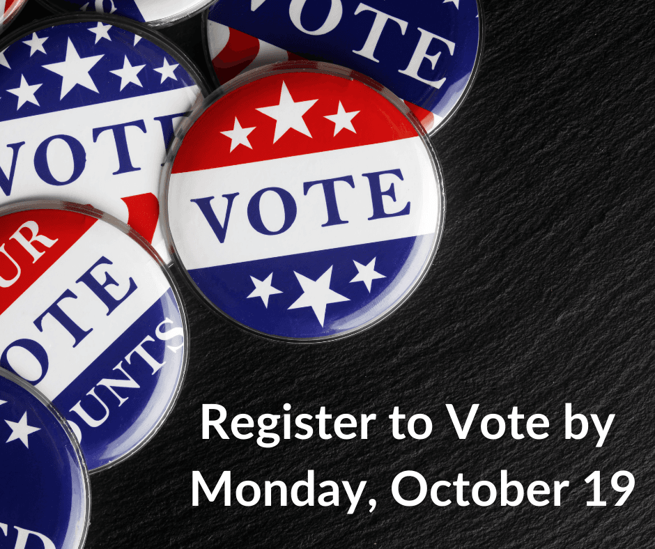 Register to Vote by Monday, October 19